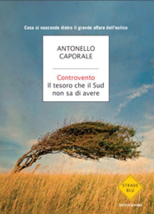 'Controvento': il libro inchiesta di Antonello Caporale sull'eolico.
