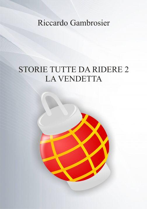 E' in libreria 'Storie tutte da ridere 2: La vendetta' di Riccardo Gambrosier