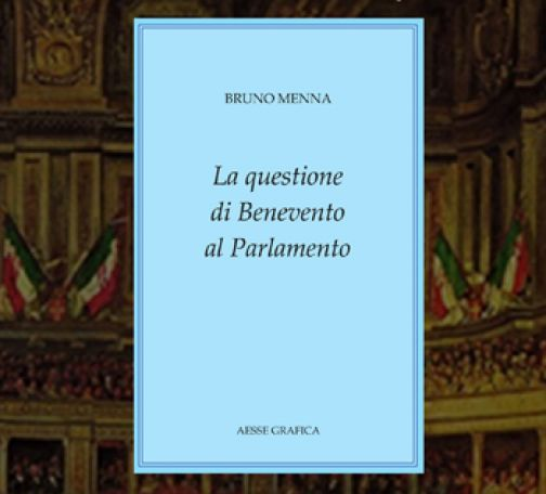 """""""La questione di Benevento in Parlamento"""", in distribuzione il nuovo libro di Bruno Menna"""