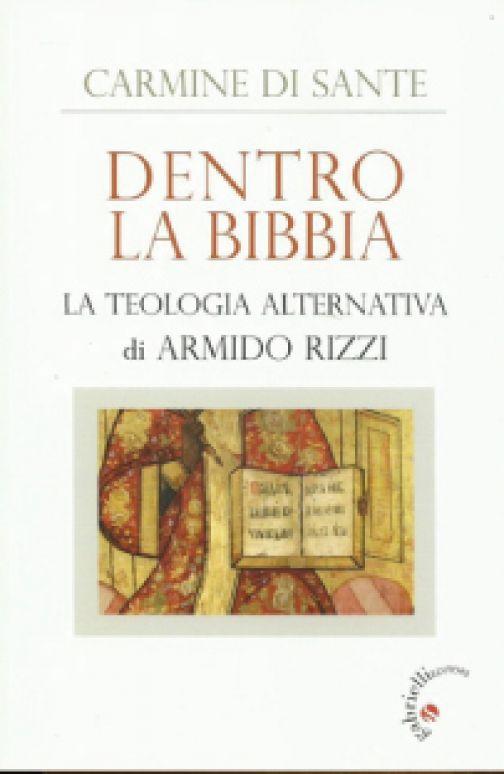 """""""Dentro La Bibbia. La teologia alternativa di Armido Rizzi"""""""